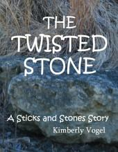 The Twisted Stone: A Sticks and Stones Story: Number 5