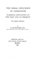 The Moral Influence of Literature: Classical Education in the Past and at Present; Two Popular Addresses