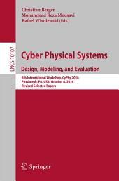 Cyber Physical Systems. Design, Modeling, and Evaluation: 6th International Workshop, CyPhy 2016, Pittsburgh, PA, USA, October 6, 2016, Revised Selected Papers