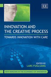 Innovation and the Creative Process: Towards Innovation with Care