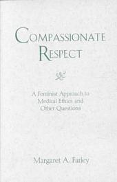 Compassionate Respect: A Feminist Approach to Medical Ethics and Other Questions