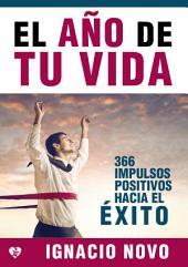 El año de tu vida: 366 impulsos positivos hacia el éxito