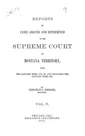 Reports of Cases Argued and Determined in the Supreme Court of Montana Territory ...: Volume 5