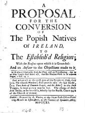A proposal [by J. Richardson] for the conversion of the popish natives of Ireland to the establish'd religion