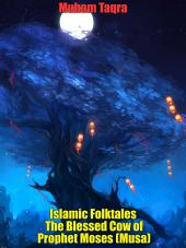 Islamic Folktales The Blessed Cow of Prophet Moses (Musa)