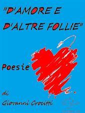 """""""D'amore e d'altre follie"""" - Poesie"""