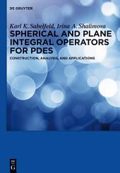 Spherical and Plane Integral Operators for PDEs: Construction, Analysis, and Applications