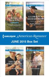 Harlequin American Romance June 2015 Box Set: Lone Star Daddy\The SEAL's Miracle Baby\A Cowboy's Redemption\The Surgeon and the Cowgirl