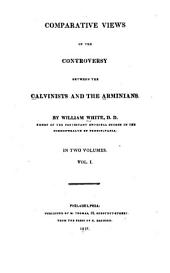 Comparative Views of the Controversy Between the Calvinists and the Arminians: Volume 1