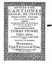 Qvinta Vox Cantiones Sacrae, De Festis Praecipuis Totius Anni, 5. 6. 7. 8. 10. & 12. Vocum : Composita a Hieronymo Praetorio, Organista In Aedes. Jacobi Mamburgenis. Operum Musicorum Auctoris: Tomus Primus