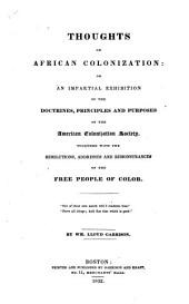 Thoughts on African Colonization: Or an Impartial Exhibition of the Doctrines, Principles and Purposes of the American Colonization Society. Together with the Resolutions, Addresses and Remonstrances of the Free People of Color, Part 1