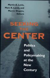 Seeking the Center: Politics and Policymaking at the New Century