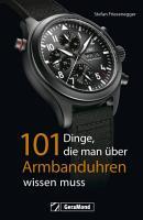 101 Dinge  die man   ber Armbanduhren wissen muss PDF
