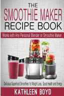 The Smoothie Maker Recipe Book Book PDF
