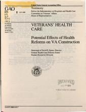 Veterans' Health Care: Potential Effects of Health Reforms on VA Construction : Statement of David P. Baine, Director, Federal Health Care Delivery Issues, Human Resources Division, Before the Subcommittee on Hospitals and Health Care, Committee on Veterans' Affairs, House of Representatives