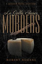 La Jolla Shores Murders: A Bishop Bone Mystery