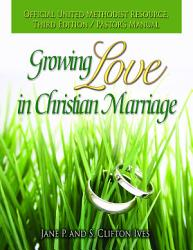 Growing Love in Christian Marriage Third Edition   Pastor s Manual PDF