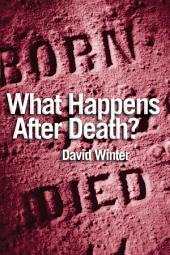 What Happens After Death?: Questions and answers about the life beyond