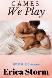 Games We Play (Interracial BWWM Erotic Multiracial African American Romance): interracial bwwm erotic multiracial african american romance