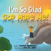 I'M so Glad God Made Me!
