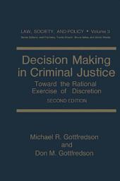 Decision Making in Criminal Justice: Toward the Rational Exercise of Discretion