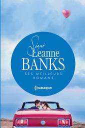 Signé Leanne Banks : ses meilleurs romans: Le bébé de Valentina - Un adversaire trop séduisant - Un piège si troublant