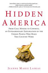 Hidden America: From Coal Miners to Cowboys, an Extraordinary Exploration of the Unseen PeopleWho Make This Country Work