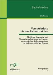 """Vom Aderlass bis zur Zahnextraktion: Medikale Konzepte und Therapiemaánahmen im Spiegel ausgew""""hlter Selbstzeugnisse im frhneuzeitlichen Europa"""