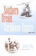 The Southern Dream of a Caribbean Empire  1854 1861