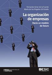 La organización de empresas: Hacia un modelo de futuro