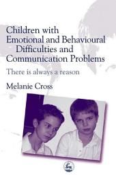 Children with Emotional and Behavioural Difficulties and Communication Problems: There is always a reason