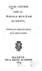 Juicio critico sobre la marina militar de Espana: dispuesto en forma de cartas de un amigo á otro, Volumen 2