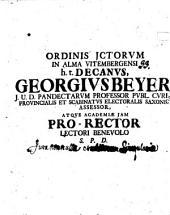 Ordinis JCtorvm in alma Vitembergensi h. t. decanvs Georgivs Beyer ... atqve academiae jam pro-rector lectori benevolo S.