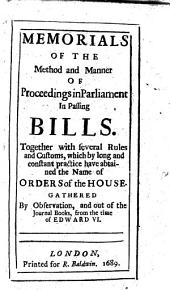 Memorials of the method and maner of proceedings in Parliament in passing Bills. Together with several rules and customs, which ... have obtained the name of Orders of the House. Gathered by observation, and out of the Journal Books from the time of Edward 6. By H. S. E. C. P. i.e. Henry Scobell Esquire Clerk of the Parliament