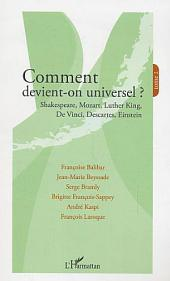 Comment devient-on universel ? : Shakespeare, Mozart, Luther King, De Vinci, Descartes, Einstein -, Volume2