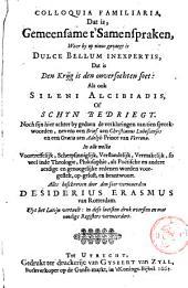 Colloquia familiaria, dat is, Gemeensame t'samenspraken, waer by op nieus gevoegt is Dulce bellum inexpertis, dat is Den krijg is den onversochten soet: Als ook Sileni Alcibiadis of Schijn bedriegt. ...