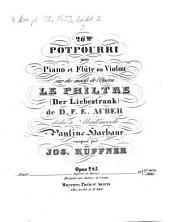 26me potpourri pour piano et flûte ou violon sur des motifs de l'opéra Le philtre (Der Liebestrank) de D. F. E. Auber: opus 243