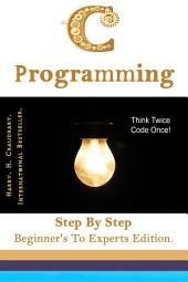 C Programming :: Step By Step Beginner's To Experts Edition.