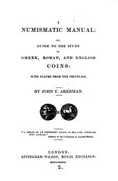 A numismatic manual, or, Guide to the study of Greek, Roman, and English coins