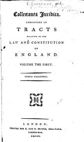 Collectanea Juridica: Consisting of Tracts Relative to the Law and Constitution of England, Volume 1