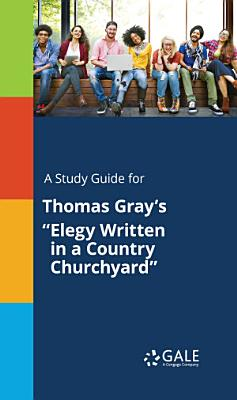A Study Guide for Thomas Gray s  Elegy Written in a Country Churchyard  PDF