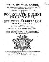 Henr. Balthas. Rothii ... ¬commentatio ¬iur. ¬publ. de potestate domini territorii et relativa subditorum obligatione