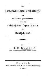 Die staatsrechtlichen Verhältnisse des mittelbar gewordenen vormals reichsständischen Adels in Deutschland