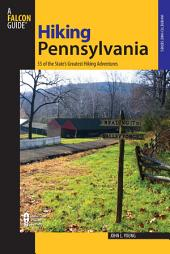 Hiking Pennsylvania: 55 Of The State's Greatest Hiking Adventures, Edition 2