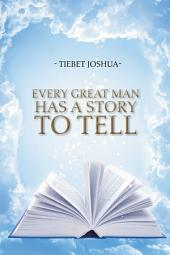 Every Great Man Has a Story to Tell
