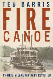 Fire Canoe: Prairie Steamboat Days Revisited, Edition 2