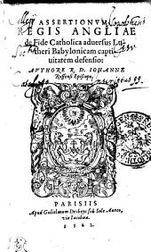 ASSERTIONVM REGIS ANGLIAE de Fide Catholica aduersus Lutheri Babylonicam captiuitatem defensio