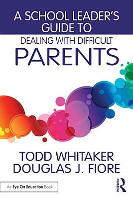A School Leader s Guide to Dealing with Difficult Parents