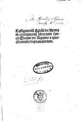 Castigatoriu[m] Egidii de Roma in corruptoriu[m] librorum sancti Thome de Aquino a quoda[m] emulo deprauatorum