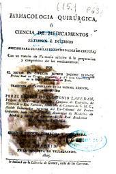 Farmacología quirúrgica ó Ciencia de medicamentos externos e internos precisos para curar las enfermedades de cirugía: con un tratado de Farmacia relativo á la preparación y composición de los medicamentos